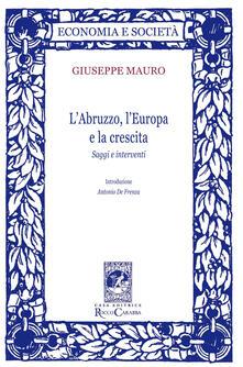 L' Abruzzo, l'Europa e la crescita. Saggi e interventi - Giuseppe Mauro - copertina