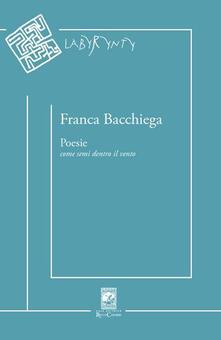 Poesie. Come semi dentro il vento - Franca Bacchiega - copertina
