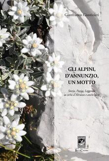 Gli alpini, d'Annunzio, un motto. Storia, poesia, leggenda in terra d'Abruzzo e anche oltre - Gianfranco Giustizieri - copertina