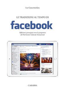 Le tradizioni al tempo di facebook. Riflessione partecipata verso la prospettiva del Patrimonio Culturale Immateriale - Lia Giancristofaro - copertina