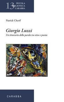 Giorgio Luzzi. Un itinerario della parola tra etica e poesia - Patrick Cherif - copertina
