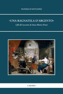«Una ragnatela d'argento». I fili del racconto di Anna Maria Ortese