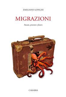 Migrazioni. Passato, presente e futuro - Emiliano Longhi - copertina
