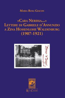 «Cara Nerissa...». Lettere di Gabriele d'Annunzio a Zina Hohenlohe Waldenburg (1907-1921) - Maria Rosa Giacon - copertina