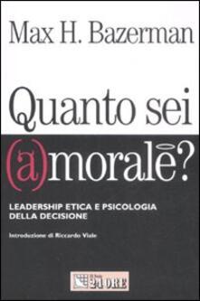 Quanto sei (a)morale? Leadership etica e psicologia della decisione - Max H. Bazerman - copertina