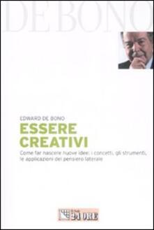 Capturtokyoedition.it Essere creativi. Come far nascere nuove idee: i concetti, gli strumenti, le applicazioni del pensiero laterale Image