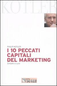 I dieci peccati capitali del marketing. Sintomi e cure