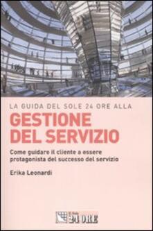 La guida del Sole 24 Ore alla gestione del servizio. Come guidare il cliente a essere protagonista del successo del servizio - Erika Leonardi - copertina