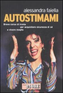 Autostimami. Breve corso di ironia per acquistare sicurezza di sé e vivere meglio - Alessandra Faiella - copertina