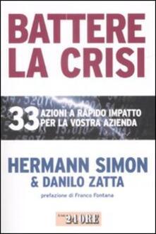 Battere la crisi. 33 azioni a rapido impatto per la vostra azienda - Hermann Simon,Danilo Zatta - copertina