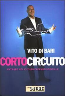 Corto circuito. Entrare nel futuro facendo scintille - Vito Di Bari - copertina