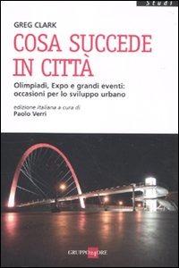 Cosa succede in città. Olimpiadi, Expo e grandi eventi: occasioni per lo sviluppo urbano di Greg Clark