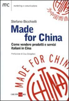 Made for China. Come vendere prodotti italiani in Cina - Stefano Bicchielli - copertina