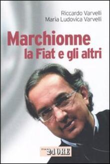 Marchionne, la Fiat e gli altri - Riccardo Varvelli,M. Ludovica Varvelli - copertina