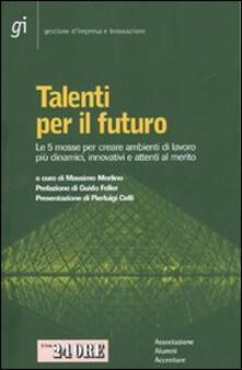 Talenti per il futuro. Le 5 mosse per creare ambienti di lavoro più dinamici, innovativi e attenti al merito - copertina