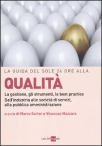 La guida del Sole 24 Ore alla qualità. La gestione, gli strumenti, le best practice. Dall'industria alle società di servizi, alla pubblica amministrazione