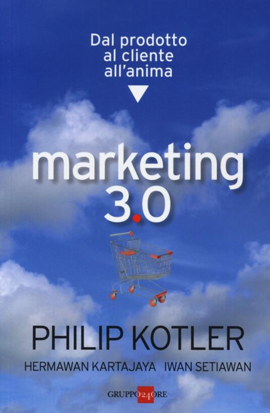 Marketing 3.0. Dal prodotto al cliente all'anima - Philip Kotler,Hermawan Kartajaya,Iwan Setiawan - copertina
