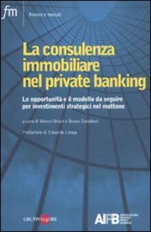 La consulenza immobiliare nel private banking. Le opportunità e il modello da seguire per investimenti strategici nel mattone - copertina