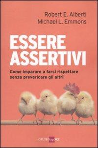 Essere assertivi. Come imparare a farsi rispettare senza prevaricare gli altri - Alberti Robert E. Emmons Michael L. - wuz.it
