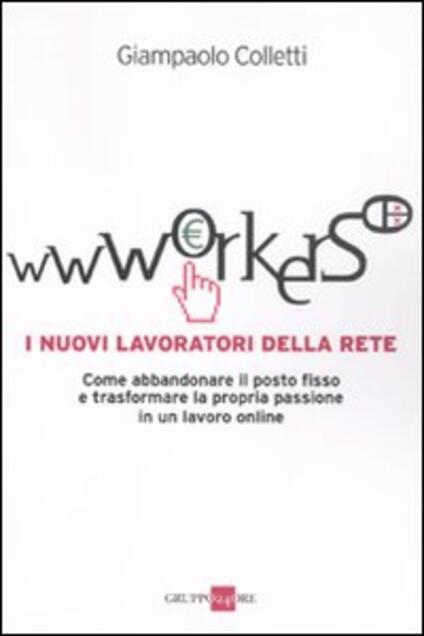 Wwworkers. I nuovi lavoratori della rete - Giampaolo Colletti - copertina