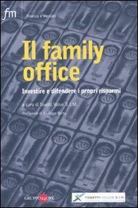 Il family office. Investire e difendere i propri risparmi