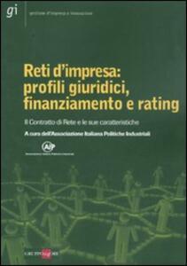 Reti d'impresa: profili giuridici, finanziamento e rating. Il Contratto di Rete e le sue caratteristiche