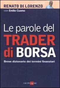 Le parole del trader di borsa. Breve dizionario dei termini finanziari