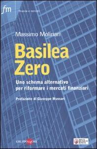 Basilea zero. Uno schema alternativo per riformare i mercati finanziari
