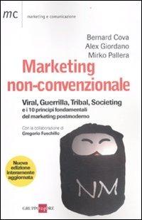 Marketing non-convenzionale. Viral, guerrilla, tribal, societing e i 10 principi fondamentali del marketing postmoderno - Cova Bernard Giordano Alex Pallera Mirko - wuz.it