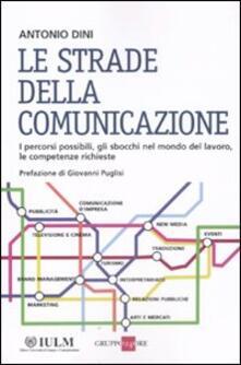 Le strade della comunicazione - Antonio Dini - copertina