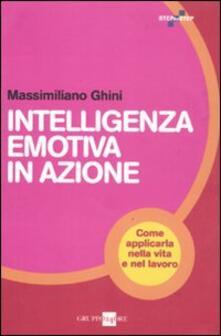Intelligenza emotiva in azione. Come applicarla nella vita e nel lavoro - Massimiliano Ghini - copertina