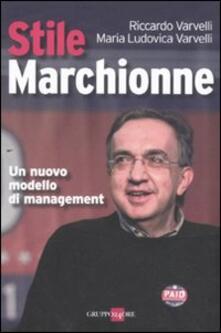 Stile Marchionne. Un nuovo modello di management - Riccardo Varvelli,M. Ludovica Varvelli - copertina