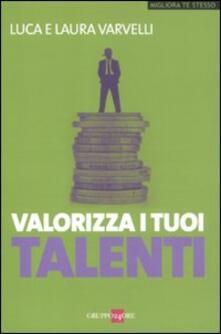 Valorizza i tuoi talenti - Luca Varvelli,Laura Varvelli - copertina