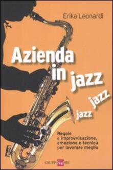 Azienda in jazz jazz jazz. Regole e improvvisazione, emozione e tecnica per lavorare meglio - Erika Leonardi - copertina
