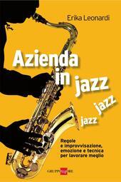Azienda in jazz jazz jazz. Regole e improvvisazione, emozione e tecnica per lavorare meglio
