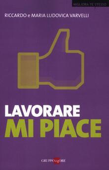 Lavorare mi piace - Riccardo Varvelli,M. Ludovica Varvelli - copertina