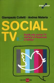 Social TV. Guida alla nuova tv nell'era di Facebook e Twitter - Giampaolo Colletti,Andrea Materia - copertina