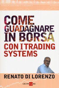 Libro Come guadagnare in borsa con i trading systems Renato Di Lorenzo
