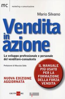 Vendita in azione. Lo sviluppo professionale e personale del venditore-consulente - Mario Silvano - copertina