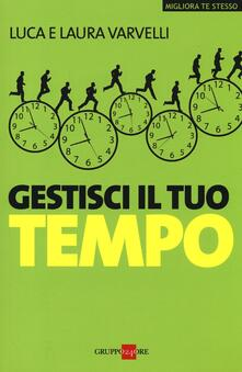 Gestisci il tuo tempo - Luca Varvelli,Laura Varvelli - copertina