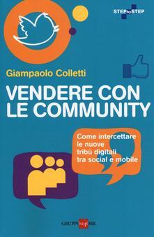 Vendere con le community. Come intercettare le nuove tribù digitali tra social e mobile - Giampaolo Colletti - copertina