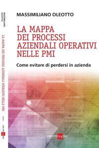 Ebook mappa dei processi aziendali operativi nelle PMI. Come evitare di perdersi in azienda Oleotto, Massimiliano