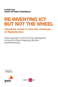 Re-inventing ICT but not the wheel. Industrial model to face the challenge of digitalization - Gaj Flavio Varagnolo Silvio Antonio - wuz.it
