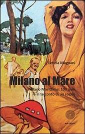 Milano al mare Milano Marittima. 100 anni e il racconto di un sogno