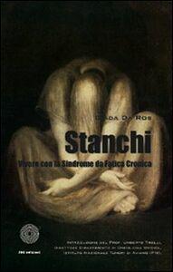 Libro Stanchi. Vivere con la sindrome da fatica cronica Giada Da Ros