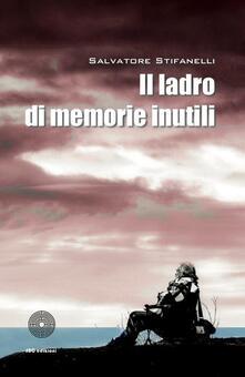 Il ladro di memorie inutili - Salvatore Stifanelli - copertina