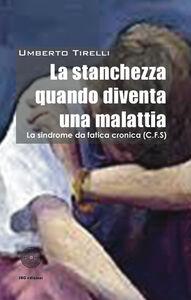 Libro La stanchezza cronica quando diventa una malattia Umberto Tirelli