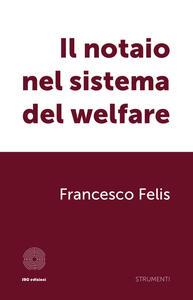 Il notaio nel sistema del welfare - Francesco Felis - copertina