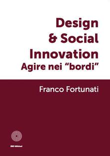Design & global innovation. Agire nei «bordi» - Franco Fortunati - copertina
