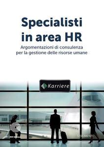 Specialisti in area HR. Argomentazioni di consulenza per la gestione delle risorse umane